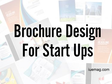 Things to Consider When Designing Brochures for Your StartUP