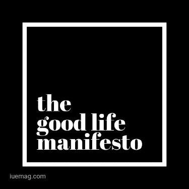 How can The Good Life Manifesto help you