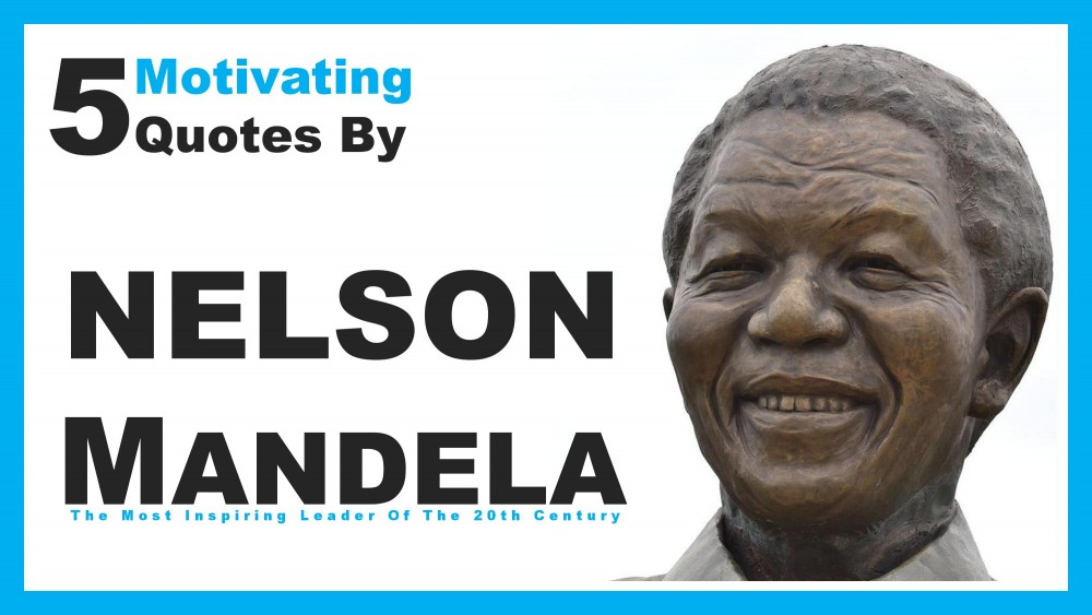 5 Motivating Quotes By Nelson Mandela The Most Inspiring Leader Of