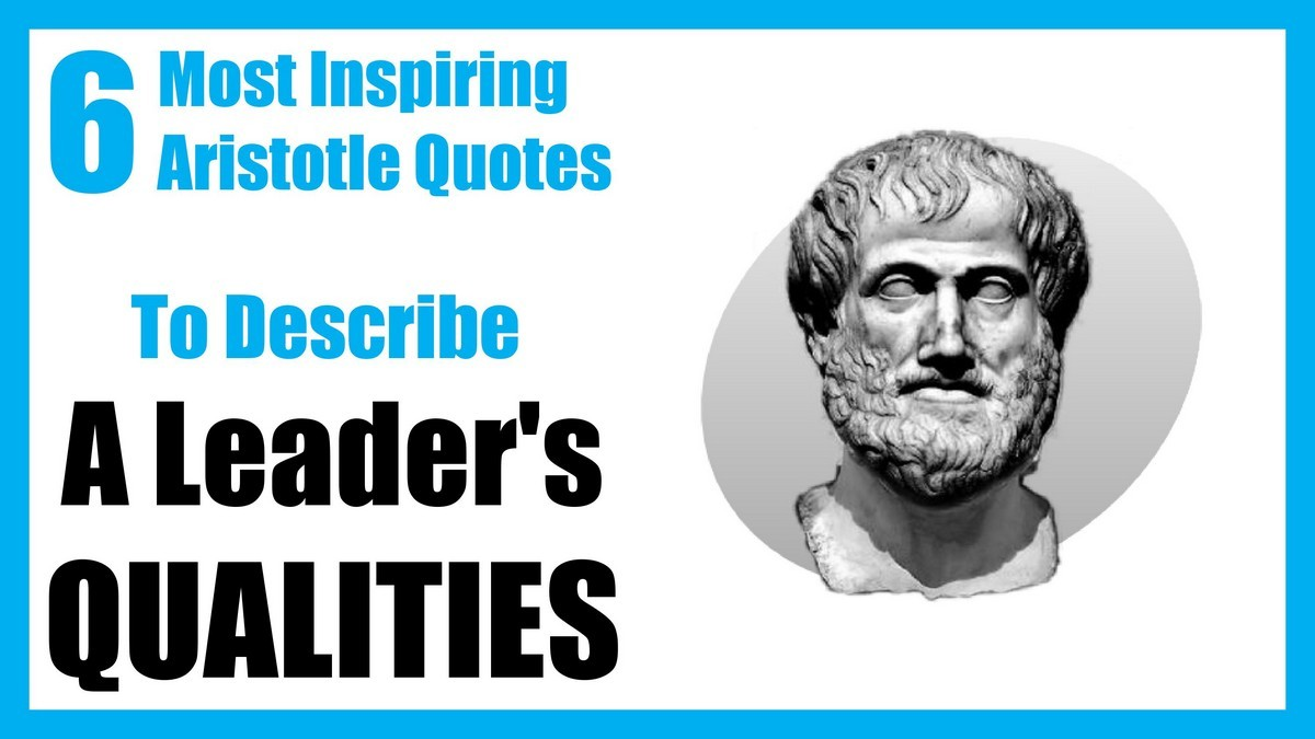 6 most inspiring aristotle quotes that describe a leader u0026 39 s