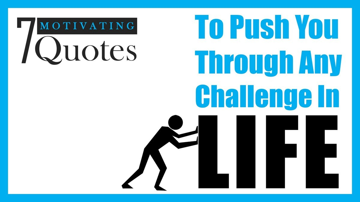 Motivating Quotes 7 Motivating Quotes To Push You Through Any Challenge In Life