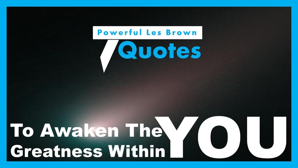 Les Brown Quotes 7 Powerful Les Brown Quotes To Awaken The Greatness Within You