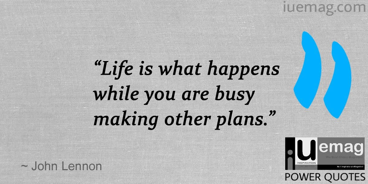 Life Is What Happens While You Are Busy Making Other Plans John Lennon Quotes